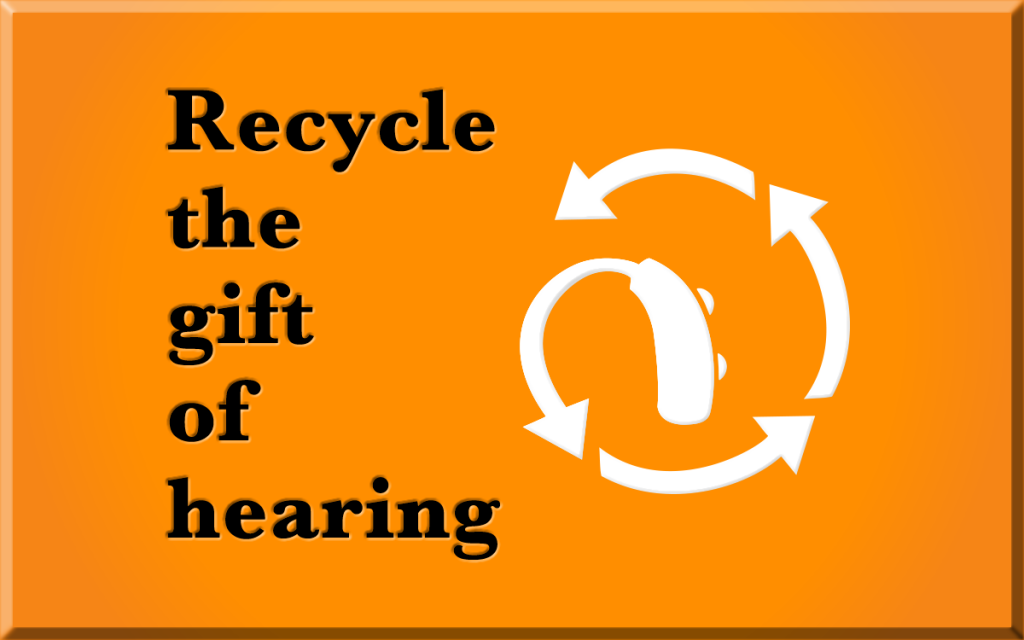 recycle and give the gift of hearing